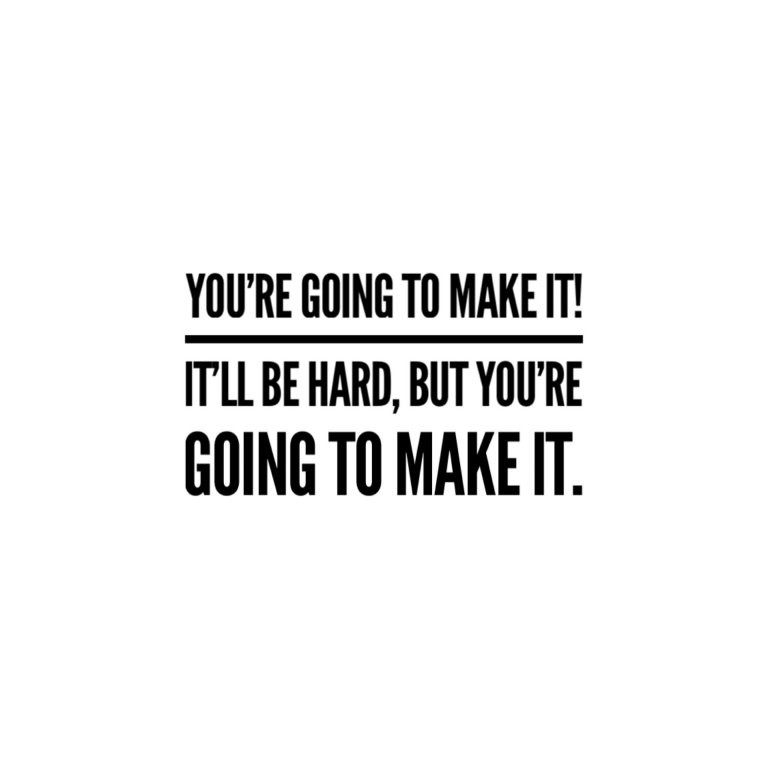you're going to make it